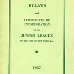 By-laws and Certificate of Incorporation of the Junior League of the City of New York, Inc. By-laws as adopted 26, 1919 with amendments to date April 29, 1937. Booklet Date: 1937 Scanned ...